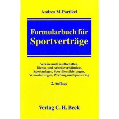 9783406542947: Formularbuch für Sportverträge: Vereine und Gesellschaften, Dienst- und Arbeitsverhältnisse, Sportanlagen, Sportdienstleistungen, Veranstaltungen, Werbung, Sponsoring