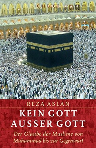 9783406544873: Kein Gott außer Gott: Der Glaube der Muslime von Muhammad bis zur Gegenwart