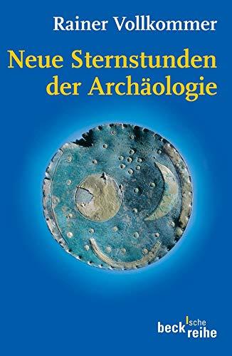 9783406550584: Neue Sternstunden der Archäologie