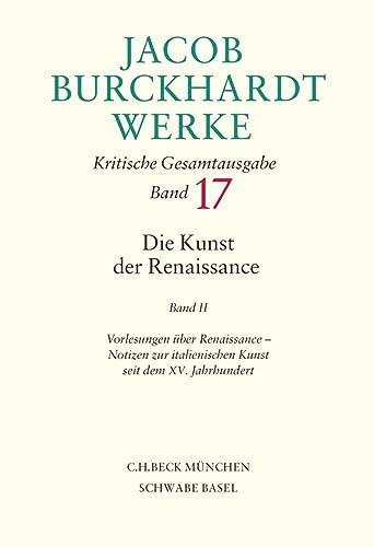 Jacob Burckhardt Werke Bd. 17: Die Kunst: Jacob Burckhardt