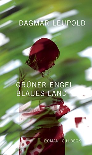 Grüner Engel, blaues Land: Roman: Leupold, Dagmar