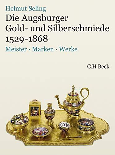 Die Kunst der Augsburger Gold- und Silberschmiede 1529 - 1868 Bd.3: Helmut Seling