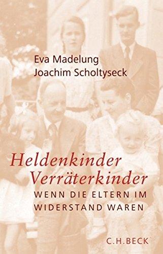 Heldenkinder, Verräterkinder. Wenn die Eltern im Widerstand waren. - Von Eva Madelung u.a. München 2007.
