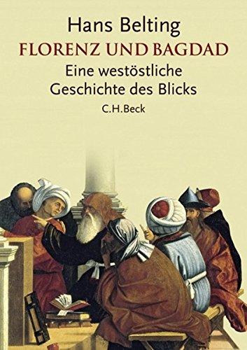 9783406570926: Florenz und Bagdad: Eine westöstliche Geschichte des Blicks