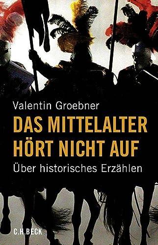 9783406570933: Das Mittelalter hört nicht auf: Über historisches Erzählen