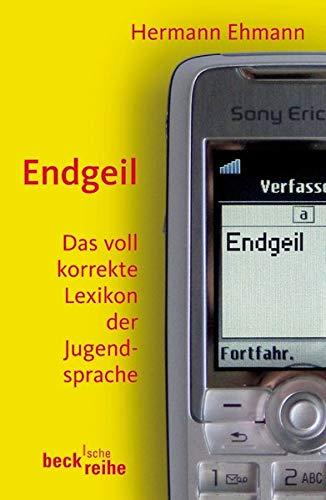 9783406573873: Endgeil: Das voll korrekte Lexikon der Jugendsprache