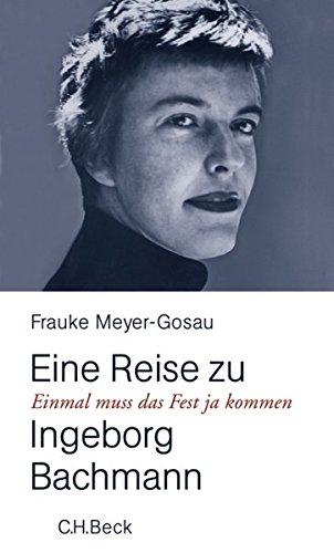 Einmal muß das Fest ja kommen: Eine Reise zu Ingeborg Bachmann. - Meyer-Gosau, Frauke