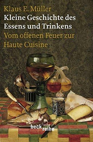 9783406583490: Kleine Geschichte des Essens und Trinkens: Vom offenen Feuer zur Haute Cuisine