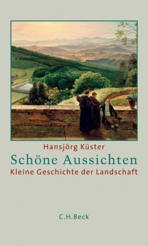 9783406585708: Schöne Aussichten: Kleine Geschichte der Landschaft