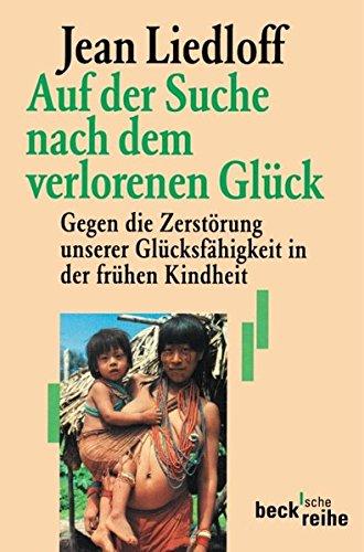 9783406585876: Auf der Suche nach dem verlorenen Glück: Gegen die Zerstörung unserer Glücksfähigkeit in der frühen Kindheit