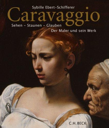 Caravaggio: Sehen - Staunen - Glauben Ebert-Schifferer, Sybille