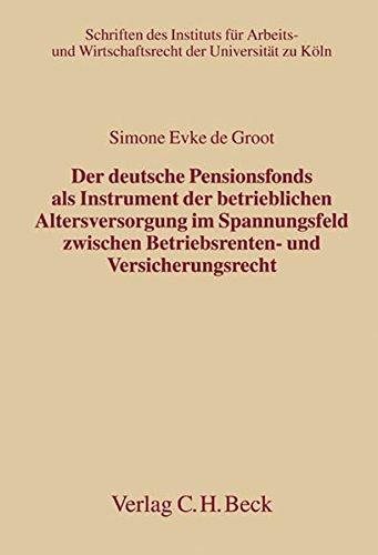 Der deutsche Pensionsfonds als Instrument der betrieblichen Altersversorgung im Spannungsfeld ...