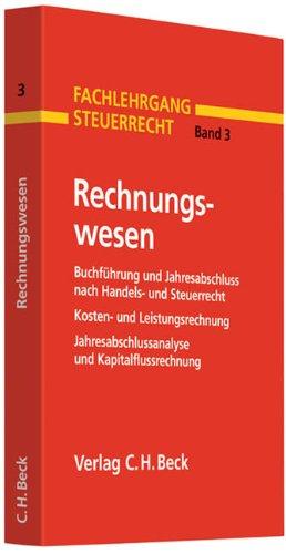 9783406597008: Fachlehrgang Steuerrecht 3 - Rechnungswesen: Buchführung und Jahresabschluss nach Handels- und Steuerrecht. Einnahme-Überschuss-Rechnung, Kosten- und ... Rechtsstand: voraussichtlich Juli 2009
