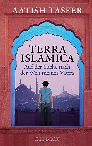 Terra Islamica: Auf der Suche nach der: Taseer, Aatish