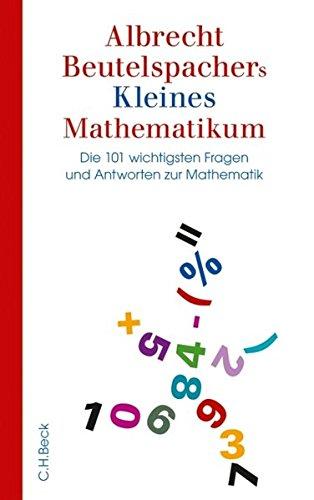 9783406602023: Beutelspachers kleines Mathematikum: Die 101 wichtigsten Fragen und Antworten zur Mathematik