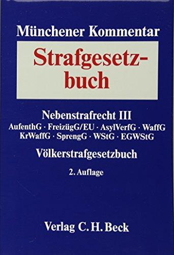 Münchener Kommentar zum Strafgesetzbuch Bd. 8: Nebenstrafrecht III, Völkerstrafgesetzbuch...
