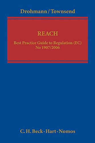 REACH: Best Practice Guide to Regulation (EC) No 1907/2006: Dieter Drohmann, Matthew Townsend