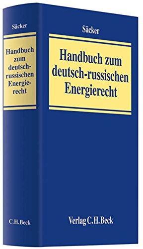 Handbuch Zum Deutsch-Russischen Energierecht: Herausgegeben Von Säcker, Franz J.; Säcker, Franz J.