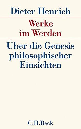 9783406606557: Werke im Werden: Über die Genesis philosophischer Einsichten