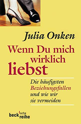 Wenn du mich wirklich liebst : Die häufigsten Beziehungsfallen und wie wir sie vermeiden - Julia Onken