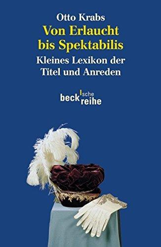9783406611247: Von Erlaucht bis Spektabilis: Kleines Lexikon der Titel und Anreden