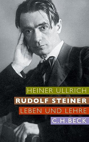 Rudolf Steiner : Leben und Lehre - Heiner Ullrich