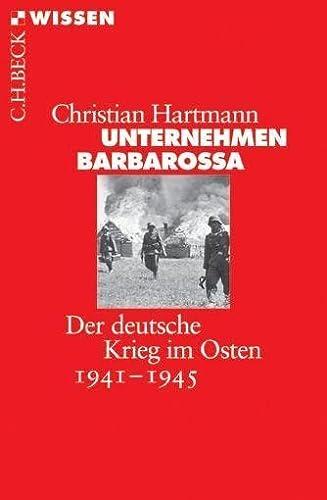 Unternehmen Barbarossa : Der deutsche Krieg im Osten 1941-1945 - Christian Hartmann