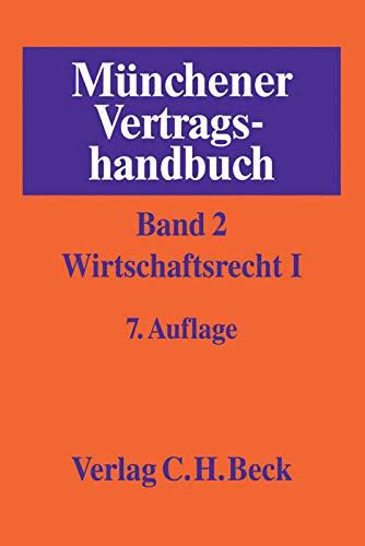 Münchener Vertragshandbuch 02: Wirtschaftsrecht I: Markus S. Rieder