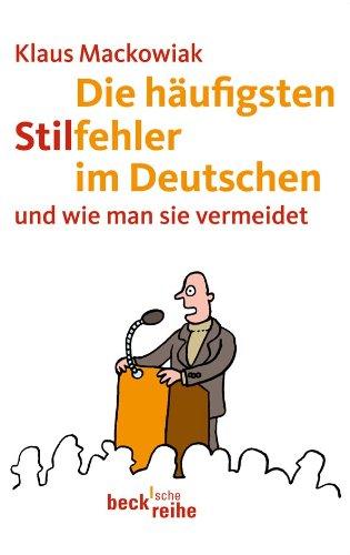 Die häufigsten Stilfehler im Deutschen und wie man sie vermeidet. - Von Klaus Mackowiak. München 2011.