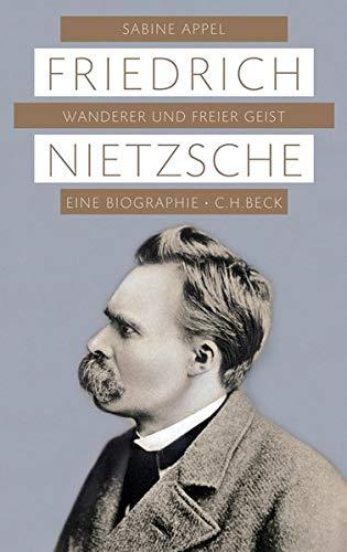 Friedrich Nietzsche. Wanderer und freier Geist. Eine Biographie. - Von Sabine Appel. München 2011.