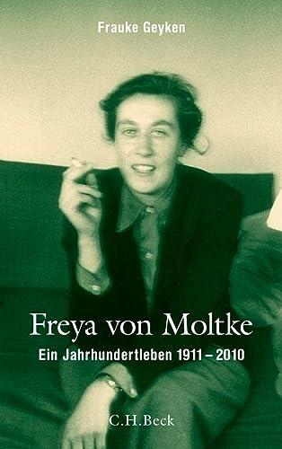 Freya von Moltke : ein Jahrhundertleben ; 1911 - 2010. Von Frauke Geyken. - Moltke, Freya von