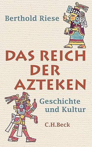 Das Reich der Azteken : Geschichte und Kultur - Berthold Riese