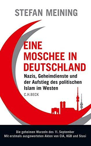 Eine Moschee in Deutschland: Nazis, Geheimdienste und der Aufstieg des politischen Islam im Westen - Meining, Stefan