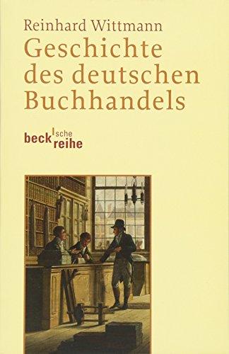 Geschichte des deutschen Buchhandels (Becksche Reihe): Reinhard Wittmann