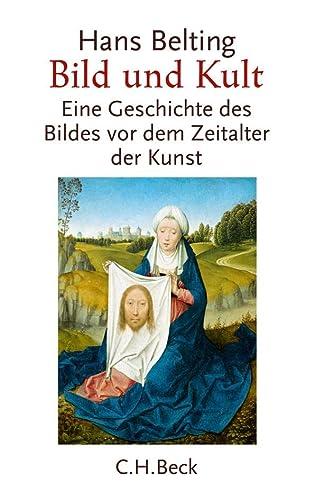 Bild und Kult: Eine Geschichte des Bildes vor dem Zeitalter der Kunst (Paperback): Hans Belting