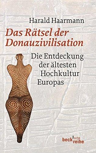 9783406622106: Das Rätsel der Donauzivilisation: Die Entdeckung der ältesten Hochkultur Europas