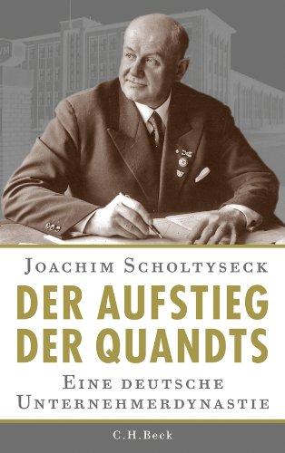Der Aufstieg der Quandts: Eine deutsche Unternehmerdynastie: Joachim Scholtyseck