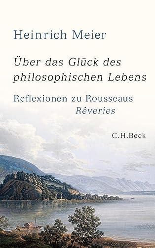 9783406622878: Über das Glück des philosophischen Lebens: Reflexionen zu Rousseaus Rêveries in zwei Büchern