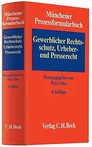 Münchener Prozessformularbuch Bd. 5: Gewerblicher Rechtsschutz, Urheber- und Presserecht: ...