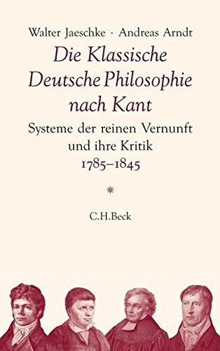 Die Klassische Deutsche Philosophie nach Kant. Systeme der reinen Vernunft und ihre Kritik, 1785-...