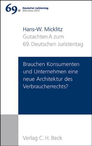 9783406630705: Verhandlungen des 69. Deutschen Juristentages München 2012 Bd. I: Gutachten Teil A: Brauchen Konsumenten und Unternehmen eine neue Architektur des Verbraucherrechts?