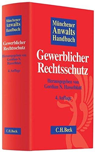 Münchener Anwaltshandbuch Gewerblicher Rechtsschutz: Gordian N. Hasselblatt