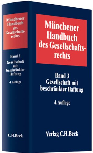 Münchener Handbuch des Gesellschaftsrechts Band 03: Gesellschaft mit beschränkter Haftung...