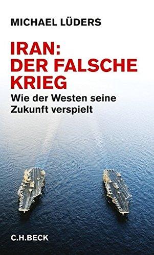 9783406640261: Iran: Der falsche Krieg: Wie der Westen seine Zukunft verspielt
