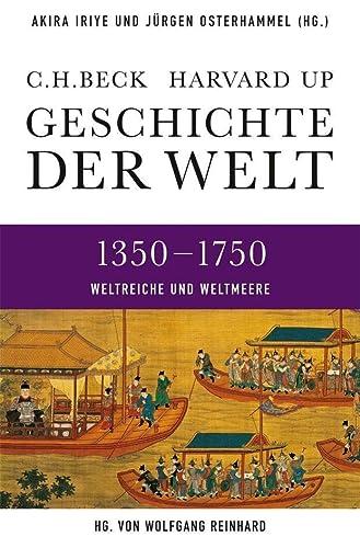 Geschichte der Welt 1350-1750: Weltreiche und Weltmeere: Akira Iriye, Jurgen Osterhammel, Wolfgang ...