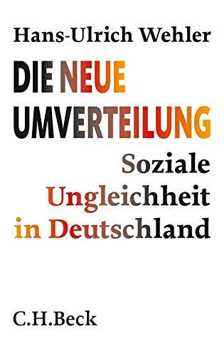 Die neue Umverteilung. Soziale Ungleichheit in Deutschland,: Wehler, Hans-Ulrich: