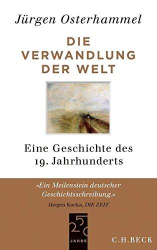 Die Verwandlung der Welt : Eine Geschichte des 19. Jahrhunderts. 250 Jahre C. H. Beck - Jubilä...