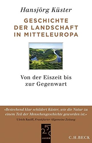 9783406644382: Geschichte der Landschaft in Mitteleuropa: Von der Eiszeit bis zur Gegenwart