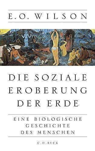 9783406645303: Die soziale Eroberung der Erde Eine biologische Geschichte des Menschen