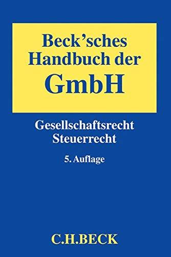 Beck'sches Handbuch der GmbH: Gesellschaftsrecht, Steuerrecht (Hardback)